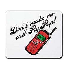 Don't Make Me Call PapPap! Mousepad