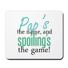 Pap's the Name, and Spoiling's the Game! Mousepad