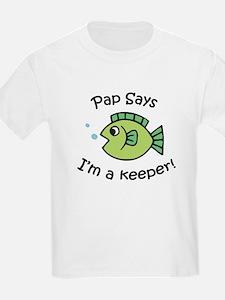 Pap Says I'm a Keeper! T-Shirt
