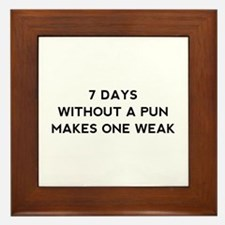 7 Days Without A Pun Framed Tile