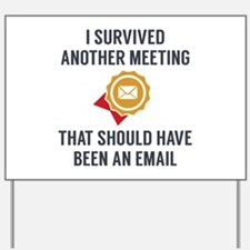 I Survived Another Meeting Yard Sign