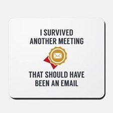I Survived Another Meeting Mousepad