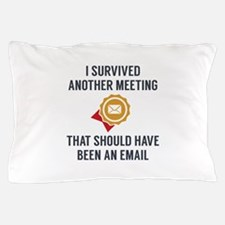 I Survived Another Meeting Pillow Case
