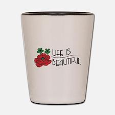 Life is Beautiful Shot Glass
