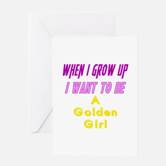 Be A Golden Girl When I Grow Up Greeting Card