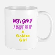 Be A Golden Girl When I Grow Up Mug