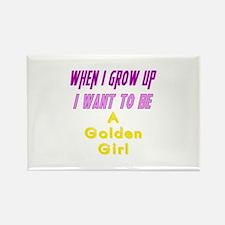 Be A Golden Girl When I Grow Up Rectangle Magnet