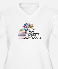 IT'S NOT HOARDING. IF IT'S ONLY BOOKS Plus Size T-