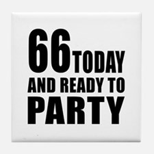 66 Today And Ready To Party Tile Coaster