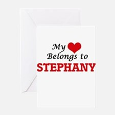 My heart belongs to Stephany Greeting Cards