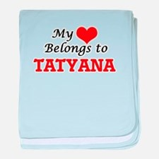 My heart belongs to Tatyana baby blanket