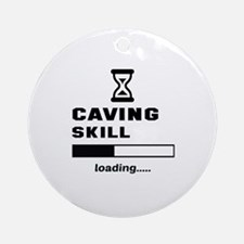 Caving Skill Loading.... Round Ornament