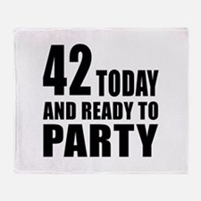 42 Today And Ready To Party Throw Blanket