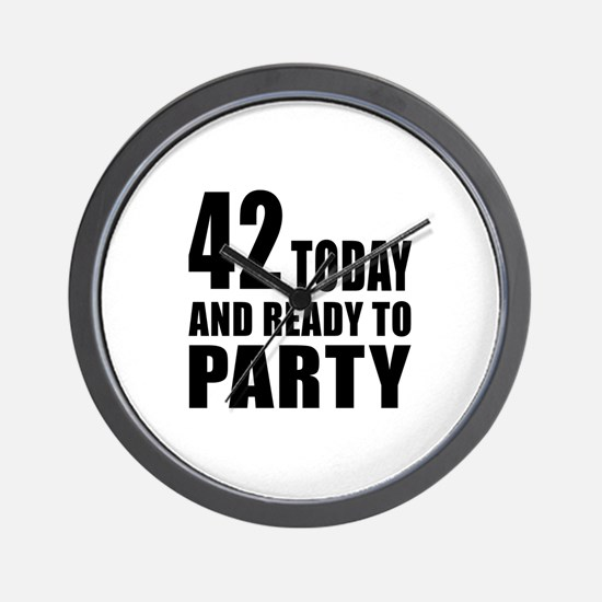 42 Today And Ready To Party Wall Clock