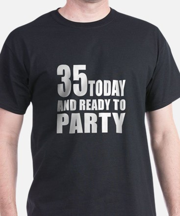 35 Today And Ready To Party T-Shirt