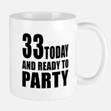 33 Today And Ready To Party Mug