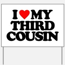 I LOVE MY THIRD COUSIN Yard Sign
