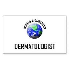 World's Greatest DERMATOLOGIST Sticker (Rectangula