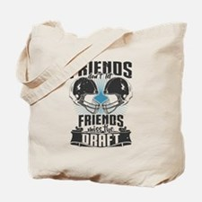 Friends Dont Let Friends Miss The Draft Tote Bag