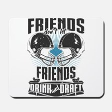 Friends Dont Let Friends Drink And Draft Mousepad