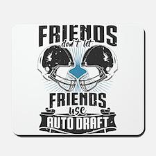 Friends Dont Let Friends Use Auto Draft Mousepad
