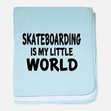 Skateboarding Is My little World baby blanket