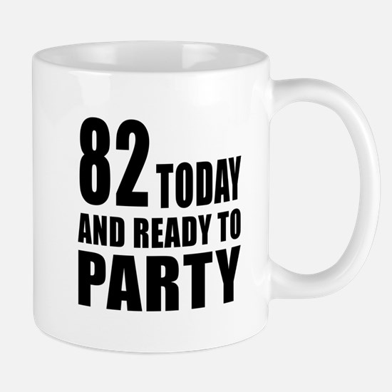 82 Today And Ready To Party Mug