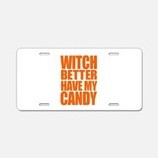 Witch Better Have My Candy O Aluminum License Plat