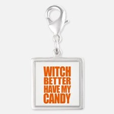 Witch Better Have My Candy O Charms