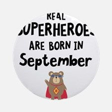 Superheroes are born in September C Round Ornament