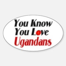 You know you love Ugandans Oval Decal
