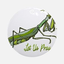Green Preying Mantis Let Us Pray Round Ornament