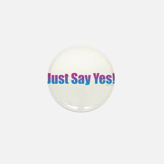 Just Say Yes! Mini Button