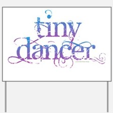 Tiny Dancer Yard Sign