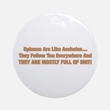Opinions Are Like Assholes Round Ornament