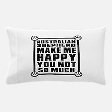 Australian Shepherd Dog Make Me Happy Pillow Case