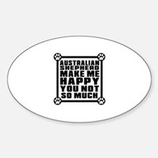 Australian Shepherd Dog Make Me Hap Sticker (Oval)