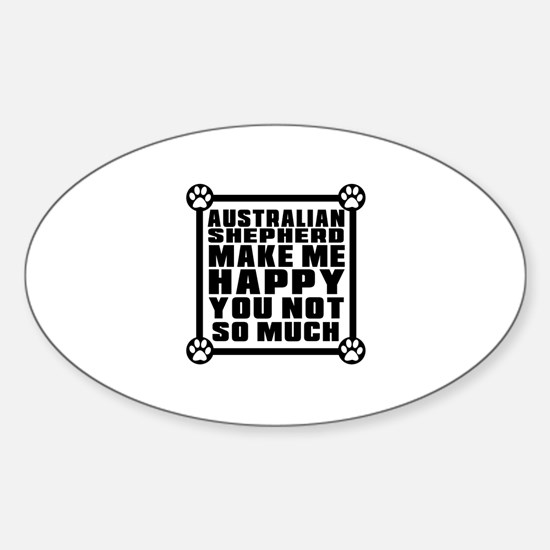Australian Shepherd Dog Make Me Hap Sticker (Oval)