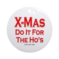 X-Mas Do it for the Ho's Ornament (Round)