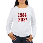 1984 Much? Women's Long Sleeve T-Shirt