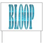 BLOOP Yard Sign