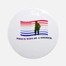 PROUD WIFE OF A SOLDIER Ornament (Round)