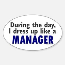 Dress Up Like A Manager Oval Decal