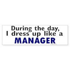 Dress Up Like A Manager Bumper Bumper Sticker