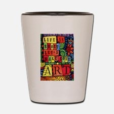 Let's Make Art! Quote for Artist Shot Glass