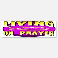 Living On Prayer Bumper Bumper Bumper Sticker