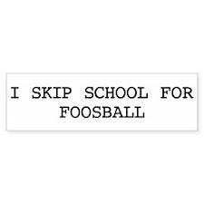 Skip school for FOOSBALL Bumper Bumper Sticker