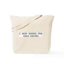 Skip school for DRAG RACING Tote Bag