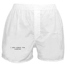 Skip school for SLEEPING Boxer Shorts