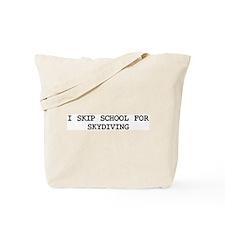 Skip school for SKYDIVING Tote Bag